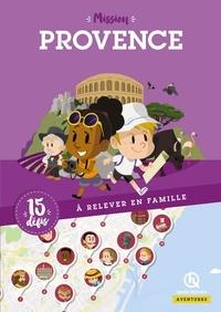 Mission Provence- 15 défis à relever en famille - Marie Martin |