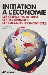 Marie-Martine Salort et Janine Brémond - Initiation à l'économie - Les concepts de base, les techniques, les grands économistes.