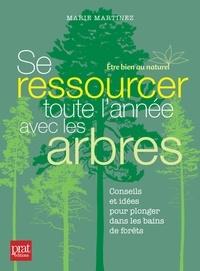 Source en ligne ebooks gratuits télécharger Se ressourcer toute l'année avec les arbres  - Conseils et idées pour plonger dans les bains de forêt par Marie Martinez 9782810427291  (Litterature Francaise)