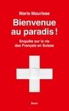 Marie Maurisse - Bienvenue au paradis ! - Enquête sur la vie des Français en Suisse.