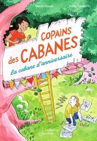 Marie Mazas et Joëlle Passeron - Copains des cabanes Tome 1 : La cabane d'anniversaire.