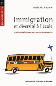 Marie Mc Andrew - Immigration et diversité à l'école. Le débat québécois dans une perspective comparative.