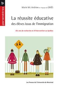 Marie Mc Andrew - La réussite éducative des élèves issus de l'immigration - Dix ans de recherche et d'intervention au Québec.