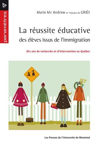 La réussite éducative des élèves issus de l'immigration. Dix ans de recherche et d'intervention au Québec