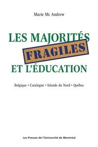Marie Mc Andrew - Les majorités fragiles et l'éducation - Belgique . Catalogne .  Irlande du Nord . Québec.