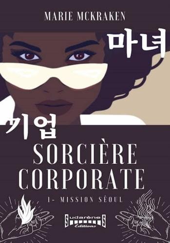 Sorcière Corporate Tome 1 Mission Séoul