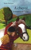 Marie Mélisou - A cheval, autrement l'été.