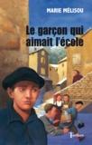 Marie Mélisou - Le garçon qui aimait l'école.