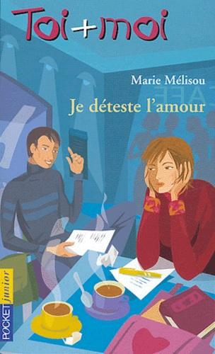 Marie Mélisou - Toi + Moi Tome 31 : Je déteste l'amour.
