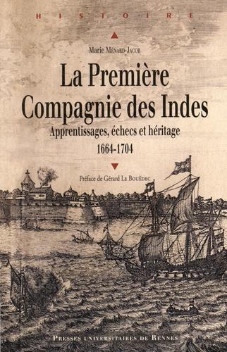 Marie Ménard-Jacob - La Première Compagnie des Indes (1664-1704) - Apprentissages, échecs et héritage.