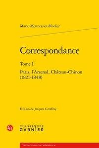 Marie Mennessier-Nodier - Correspondance - Tome I, Paris, l'Arsenal, Château-Chinon (1821-1848).