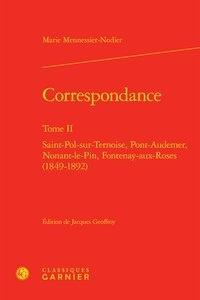 Marie Mennessier-Nodier - Correspondance - Tome 2, Saint-Pol-sur-Ternoise, Pont-Audemer, Nonant-le-pin, Fontenay-aux-Roses (1849-1892).