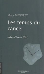Marie Ménoret et Antoine Spire - Les temps du cancer.