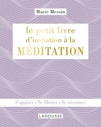 Le petit livre d'initiation à la méditation- S'apaiser, se libérer, se recentrer - Marie Messin | Showmesound.org