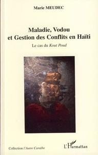 Marie Meudec - Maladie, Vodou et Gestion des Conflits en Haïti - Le cas du Kout Poud.