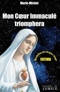 Marie-Michel - Mon coeur immaculé triomphera - Fatima, révélation des derniers temps.