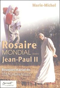 Marie-Michel - Rosaire mondial avec Jean-Paul II - Bouquet marial de témoignages.