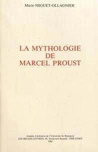 Marie Miguet-Ollagnier - La mythologie de Marcel Proust.
