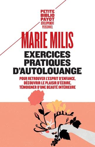 Marie Milis - Exercices pratiques d'autolouange - Pour retrouver l'esprit d'enfance, découvrir le plaisir d'écrire, témoigner d'une beauté intérieure.