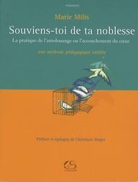 Marie Milis - Souviens-toi de ta noblesse - La pratique de l'autolouange ou l'accouchement du coeur, une méthode pédagogique inédite.