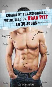 Marie Minelli - Comment transformer votre mec en Brad Pitt en 30 jours.