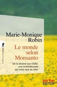 Marie-Monique Robin - Le monde selon Monsanto - De la dioxine aux OGM, une multinationale qui vous veut du bien.