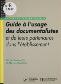 Marie Monthus et Michel Poupelin - Guide à l'usage des documentalistes et de leurs partenaires dans l'établissement.