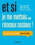 Marie Monziols et Olivier Raviart - Et si je me mettais aux réseaux sociaux ! - Se lancer et les utiliser, mode d'emploi.