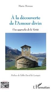 Marie Moreau - A la découverte de l'Amour divin - Une approche de la Vérité.