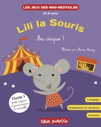 Marie Morey et Lucie Hoornaert - Lili la souris - Au cirque ! - Langage, graphisme et écriture, lecture Cycle 1.