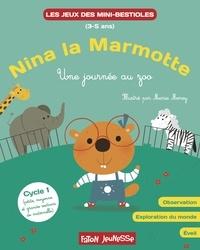 Marie Morey et Lucie Hoornaert - Nina la marmotte - Une journée au zoo - Observation, exploration du monde, éveil Cycle 1.