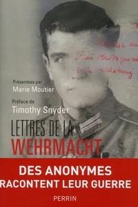Marie Moutier et Timothy Snyder - Lettres de la Wehrmacht.