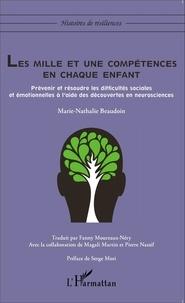 Marie-Nathalie Beaudoin - Les mille et une compétences en chaque enfant - Prévenir et résoudre les difficultés sociales et émotionnelles à l'aide des découvertes en neurosciences.