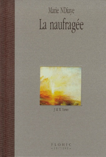 Marie NDiaye - La naufragée - J. M. W. Turner.