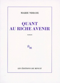 Marie NDiaye - Quant au riche avenir.