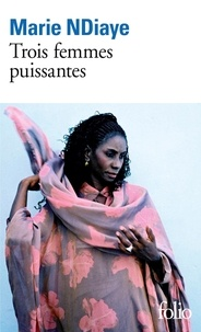Marie NDiaye - Trois femmes puissantes.