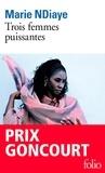 Marie NDiaye - Trois femmes puissantes.