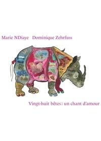 Marie NDiaye et Dominique Zehrfuss - Vingt-huit bêtes:un chant d'amour.