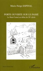 Marie-Neige Espinal - Porte ouverte sur le passé - Le Haut-Cantal au début du 20e siècle.