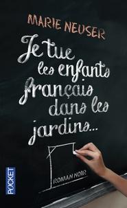 Marie Neuser - Je tue les enfants français dans les jardins.