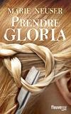 Marie Neuser - Prendre femme Tome 2 : Prendre Gloria.