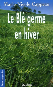 Marie Nicole Cappeau - Le Blé germe en hiver.