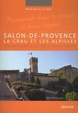 Marie-Nicole Le Noël - Salon-de-Provence, la Crau et les Alpilles - A la découverte d'une ville et de son histoire.