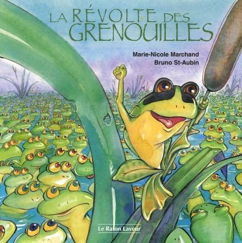 Marie-Nicole Marchand et Bruno St-Aubin - La révolte des grenouilles.