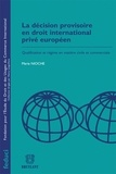 Marie Nioche - La décision provisoire en droit international privé européen - Qualification et régime en matière civile et commerciale.