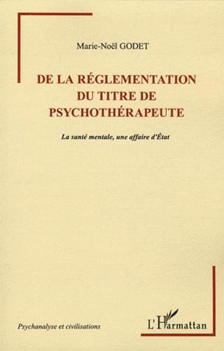 Marie-Noël Godet - De la réglementation du titre de psychothérapeute - La santé mentale, une affaire d'Etat.