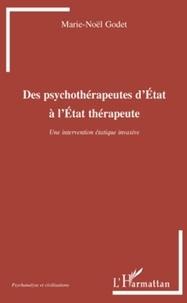 Marie-Noël Godet - Des psychothérapeutes d'Etat à l'Etats thérapeute - Une intervention étatique invasive.