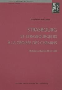 Marie-Noèl Hatt-Diener - Strasbourg et strasbourgeois à la croisée des chemins - Mobilités urbaines 1810-1840.