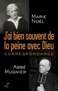 Marie Noël et Noel Mugnier - J'ai bien souvent de la peine avec Dieu - Correspondance.