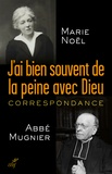 """Marie Noël et  Abbé Mugnier - J'ai souvent de la peine avec Dieu - Correspondance - Suivie de """"Ténèbres""""."""